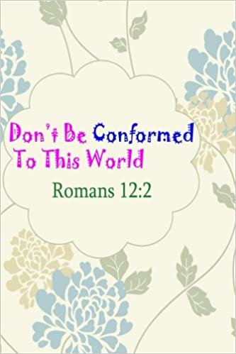 Romans 12:2 Dont Be Conformed To This World: Bible Verse ...