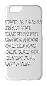 never go back to an old love. because it's like reading a Iphone 6 plus case