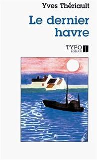Le Dernier Havre par Yves Thériault