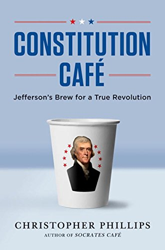 Constitution Cafe: Jefferson's Brew for a True Revolution