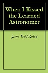 When I Kissed the Learned Astronomer