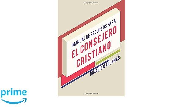 Manual de Recursos para el Consejero Cristiano (Spanish Edition): Ignacio Barcenas: 9781542941471: Amazon.com: Books
