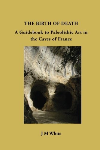 The Birth of Death: the origins of art in the caves of france PDF
