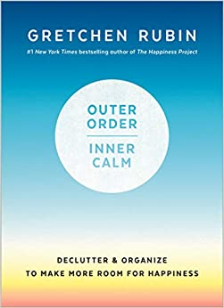 Outer Order, Inner Calm: Declutter and Organize to Make More Room for Happiness