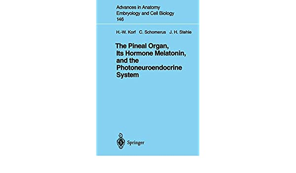The Pineal Organ, Its Hormone Melatonin, and the Photoneuroendocrine System (Advances in Anatomy, Embryology and Cell Biology) (Volume 146): 0003540641351: ...