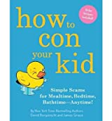 [How to Con Your Kid: Simple Scams for Mealtime, Bedtime, Bathtime--Anytime!] (By: James Grace) [published: May, 2012]