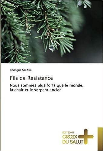 Fils De Resistance Nous Sommes Plus Forts Que Le Monde La Chair Et