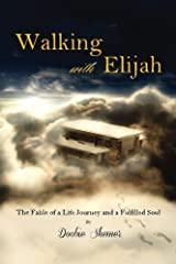 Walking with Elijah: The Fable of a Life Journey and a Fulfilled Soul Paperback