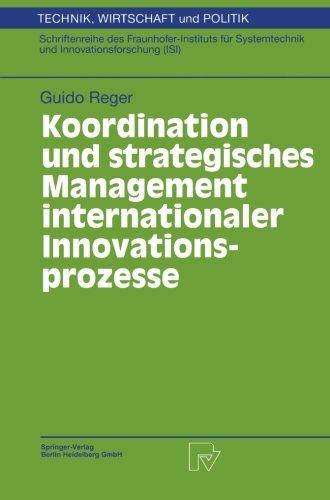 Koordination und strategisches Management internationaler Innovationsprozesse (Technik, Wirtschaft und Politik) (German Edition) by Reger Guido