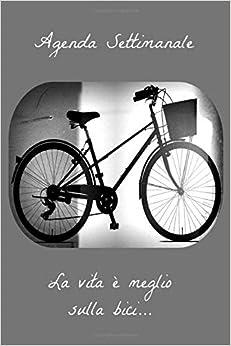 Agenda settimanale la vita é meglio sulla bici: A5 agenda settimanale I agenda annuale I 52 settimane I diario I taccuino I bicicletta I giro d italia I due ruote I gara bicicletta I sport bici