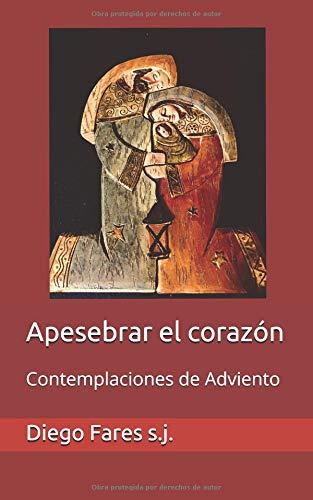 Apesebrar el corazón Contemplaciones de Adviento  [Fares s.j., Diego] (Tapa Blanda)