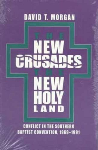 The New Crusades, the New Holy Land: Conflict in the Southern Baptist Convention, 1969-1991