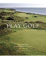 Fifty Places to Play Golf Before You Die: Golf Experts Share the World's Greatest Destinations