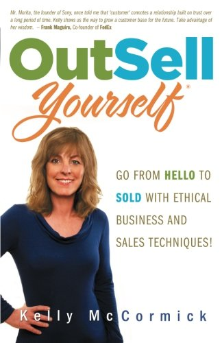 OutSell Yourself: Go from HELLO to SOLD with Ethical Business and Sales Techniques!