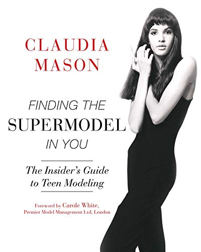 Finding the Supermodel in You: The Insider?s Guide to Teen Modeling (Poses Modeling)