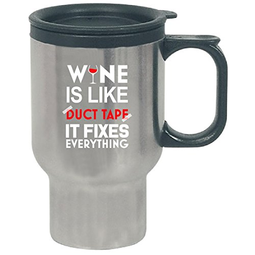 Wine Is Like Duct Tape It Fixes Everything - Travel Mug by Cool Shirts For You