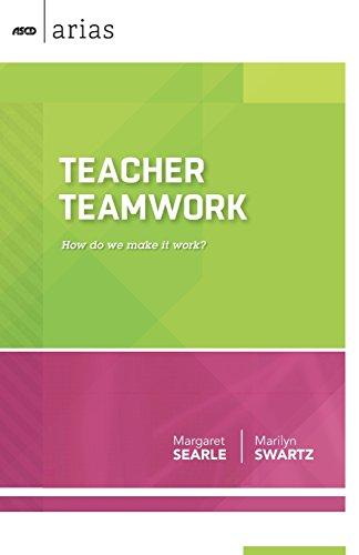 Teacher Teamwork: How do we make it work? (ASCD Arias)