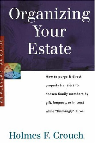 Organizing Your Estate: How to Purge & Direct Property Transfer to Chosen Family Members by Gift, Bequest, or in Trust While Thinkingly Alive (Series 300: Retirees & Estates) -  Holmes F. Crouch, Paperback