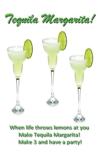 Tequila Margarita: When life throws lemons at you, MAKE TEQUILA MARGARITAS! pdf epub