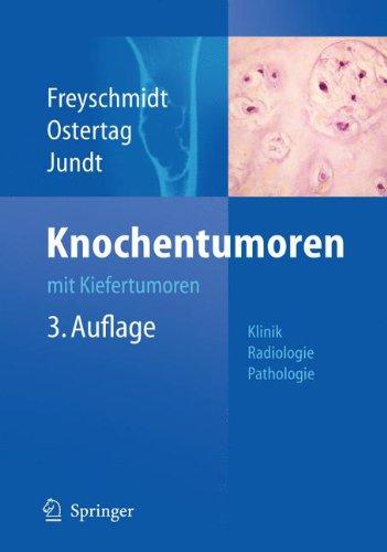 Knochentumoren mit Kiefertumoren: Klinik - Radiologie - Pathologie