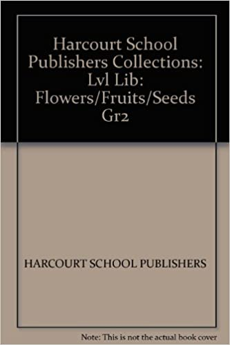 Harcourt School Publishers Collections: Lvl Lib: Flowers/Fruits/Seeds Gr2