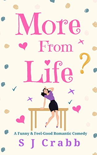 More From Life: A Funny and Feel-Good Romantic Comedy by [Crabb, S J]