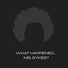 What Happened. Ms. Sykes? [Explicit]