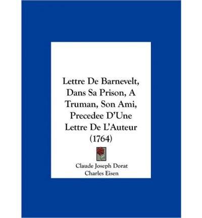 Lettre de Barnevelt, Dans Sa Prison, a Truman, Son Ami, Precedee D'Une Lettre de L'Auteur (1764) (Hardback)(French) - Common ebook