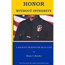 Honor Without Integrity: A Journey Behind The Blue Line
