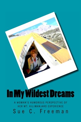 Read Online In My Wildest Dreams: A Woman's Humorous Perspective of her Mt. Kilimanjaro Experience pdf epub