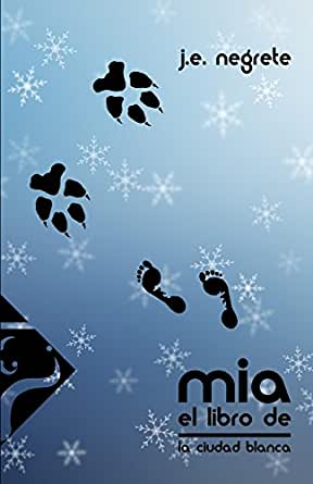 El Libro de Mia: La Ciudad Blanca eBook: J. E. Negrete, A. R. ...