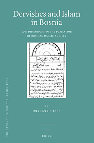 Dervishes and Islam in Bosnia: Sufi Dimensions to the Formation of Bosnian Muslim Society (Ottoman Empire and Its Heritage: Politics, Society and Economy)