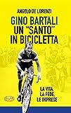 Gino Bartali un 'santo' in bicicletta: La vita, la fede, le imprese (Italian Edition)