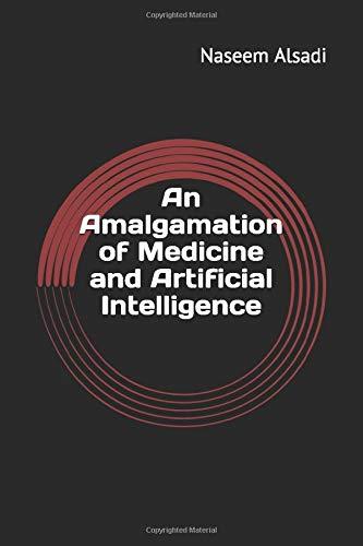 An Amalgamation of Medicine and Artificial Intelligence Naseem Alsadi