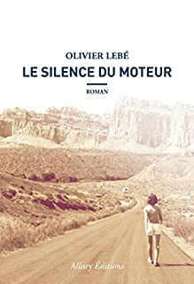 Le silence du moteur, Lebé, Olivier