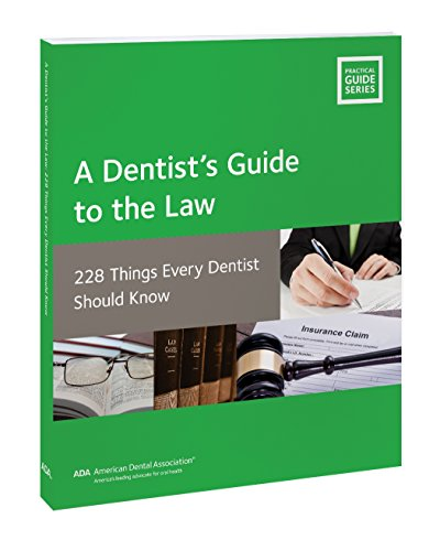 A Dentists Guide to the Law: 228 Things Every Dentist Should Know by American Dental Association