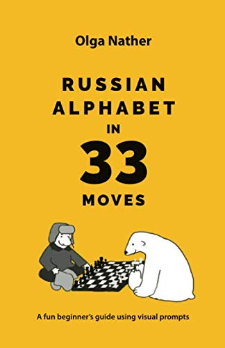 RUSSIAN ALPHABET IN 33 MOVES: A fun beginner's guide with visual prompts (Best Place To Learn Russian)