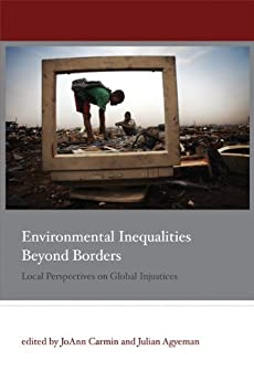 Environmental Inequalities Beyond Borders: Local Perspectives on Global Injustices (Urban and Industrial Environments) by [Carmin, JoAnn, Agyeman, Julian]