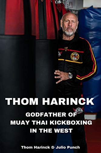 Thom Harinck: Godfather of Muay Thai Kickboxing in the West (Best Karate Fighter In The World)
