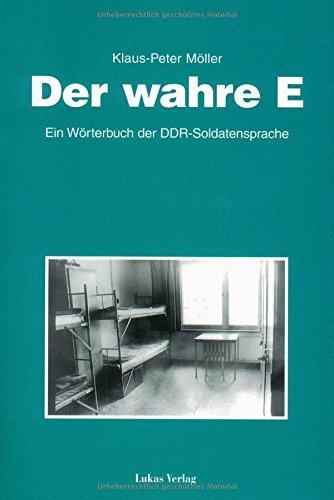 Der wahre E: Ein Wörterbuch der DDR-Soldatensprache