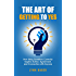 The Art of Getting to YES: How Using Questions Correctly Inspires Action, Agreement, and Connection with Anyone
