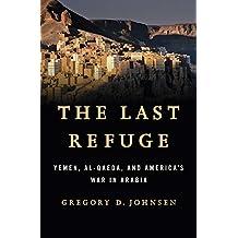 The Last Refuge: Yemen Al-qaeda And America's War In Arabia