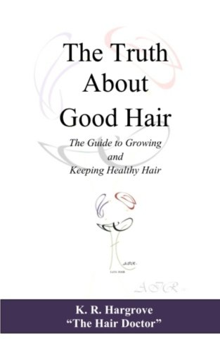 The Truth About Good Hair: The Guide to Growing and Keeping Healthy Hair