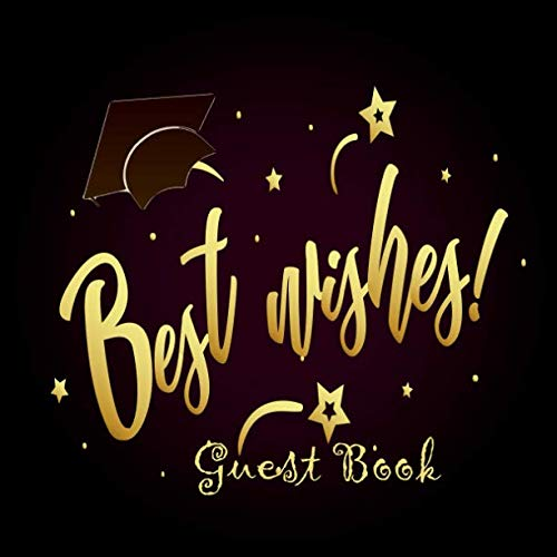 Best Wishes Guest Book: Graduation Congratulatory Message Book With Gift Log Memory Year Book Keepsake Scrapbook For Family Friends To Write In (Graduation Collections)