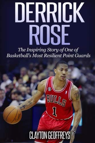 Derrick Rose: The Inspiring Story of One of