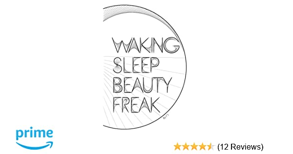 Waking Sleep Beauty Freak: [*]: 9780578117928: Amazon com: Books