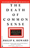 The Death of Common Sense: How Law is Suffocating America, Philip K. Howard, 0446672289