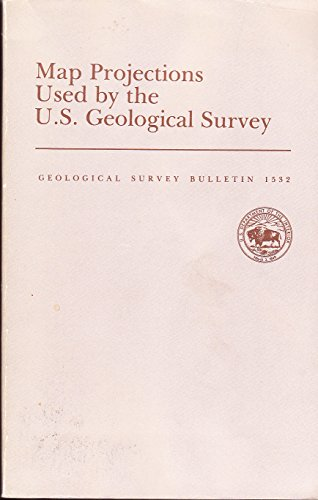 Map Projections used by the U.S. Geological Survey  Geological Survey Bulletin 1532