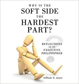 { [ WHY IS THE SOFT SIDE THE HARDEST PART?: REFLECTIONS OF AN EXECUTIVE PHILOSOPHER ] } Mayo, William D ( AUTHOR ) Oct-18-2011