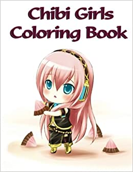 chibi girls coloring book a super cute chibi kawaii coloring book anime manga coloring books an creation 9781547066070 amazoncom books - Manga Coloring Book
